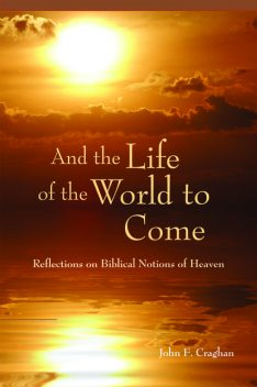 And the Life of the World to Come, John F.Craghan