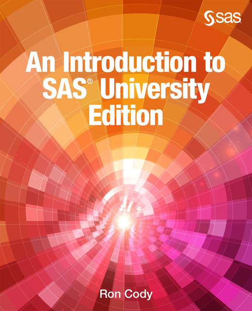 An Introduction to SAS University Edition, Ron Cody