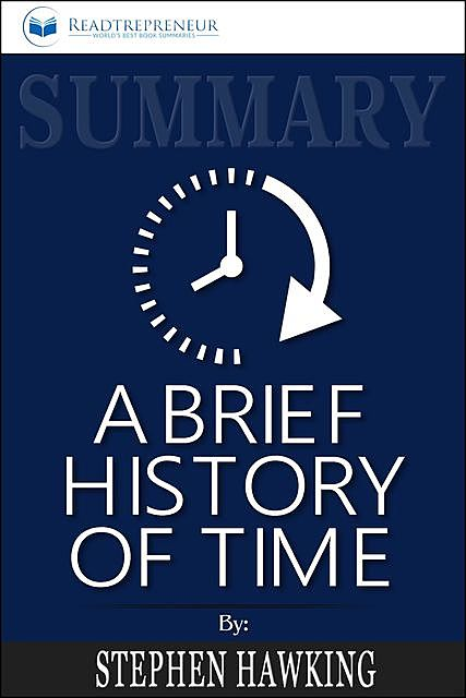 Summary of A Brief History of Time, Readtrepreneur Publishing