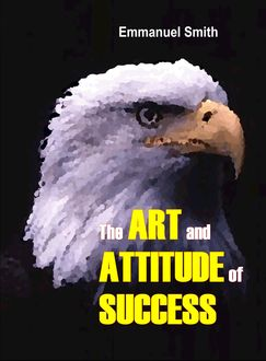 The Art and Attitude of Success, Emmanuel Smith