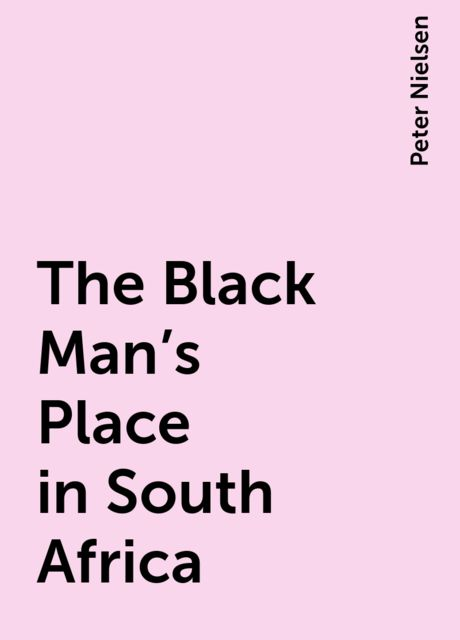 The Black Man's Place in South Africa, Peter Nielsen