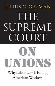 The Supreme Court on Unions, Julius G. Getman