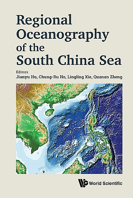 Regional Oceanography of the South China Sea, Quanan Zheng, Chung-Ru Ho, Jianyu Hu, Lingling Xie