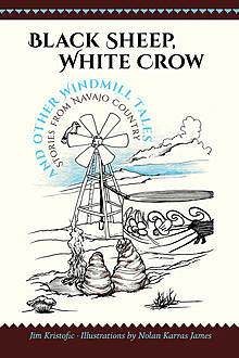 Black Sheep, White Crow and Other Windmill Tales, Jim Kristofic