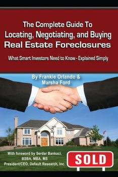 The Complete Guide to Locating, Negotiating, and Buying Real Estate Foreclosures, Frankie Orlando, Marsha Ford