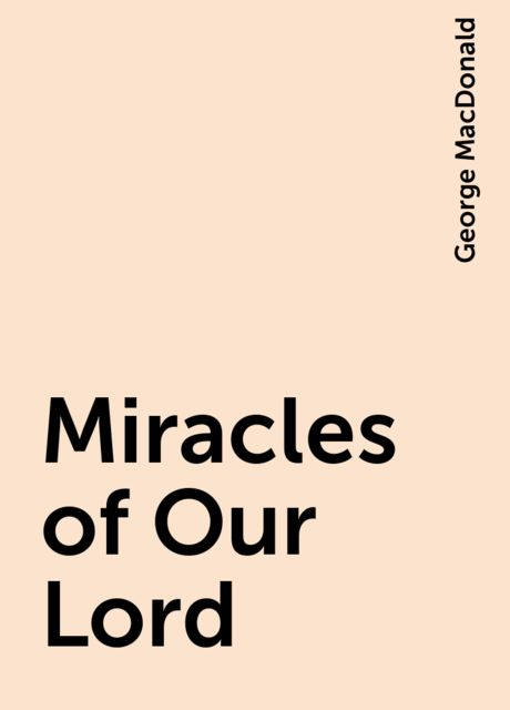 Miracles of Our Lord, George MacDonald