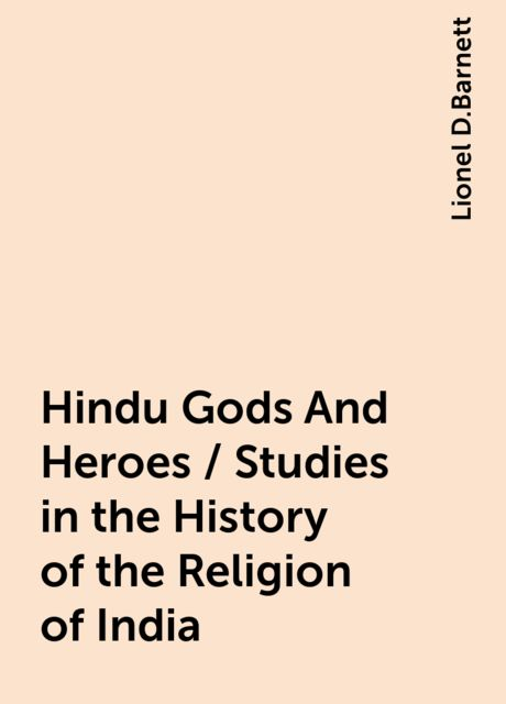 Hindu Gods And Heroes / Studies in the History of the Religion of India, Lionel D.Barnett