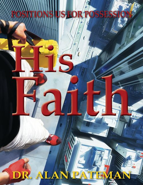 His Faith: Positions Us for Possession, Alan Pateman