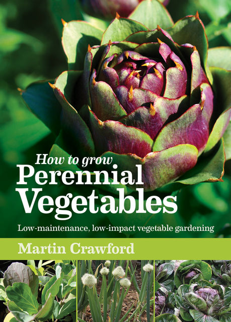 How to Grow Perennial Vegetables, Martin Crawford