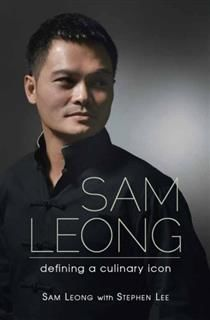 Sam Leong. Defining A Culinary Icon, Stephen Lee