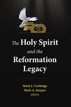 The Holy Spirit and the Reformation Legacy, Cartledge, Mark J