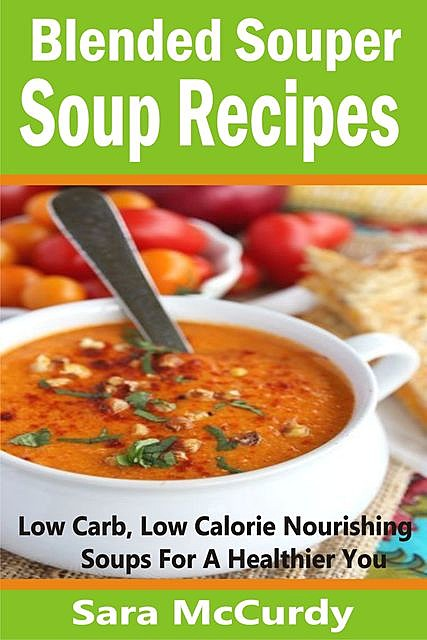 Blended Souper Soup Recipes, Sara McCurdy