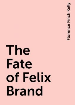 The Fate of Felix Brand, Florence Finch Kelly