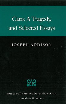 Cato: A Tragedy and Selected Essays, Joseph Addison