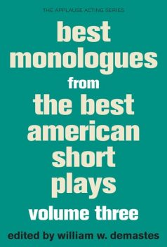 Best Monologues from The Best American Short Plays, William W. Demastes