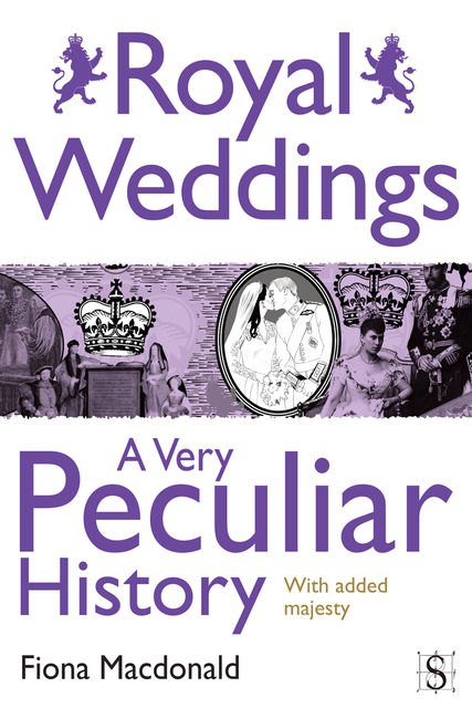 Royal Weddings, A Very Peculiar History, Fiona Macdonald