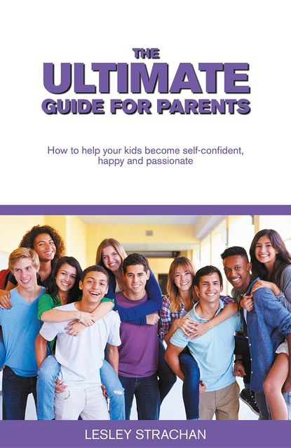 The Ultimate Guide for Parents, Lesley Strachan