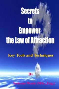 Secrets to Empower the Law of Attraction, Teshome Wasie