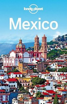 Lonely Planet Mexico (Travel Guide), Kate, John, Butler, Adam, Stewart, Armstrong, Beth, Lonely, Planet, Noble, Stuart, Hecht, Iain, Kohn, Lucas, Phillip, Skolnick, Tang, Vidgen