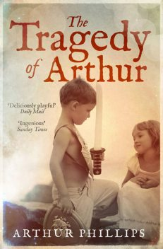 The Tragedy of Arthur, Arthur Phillips