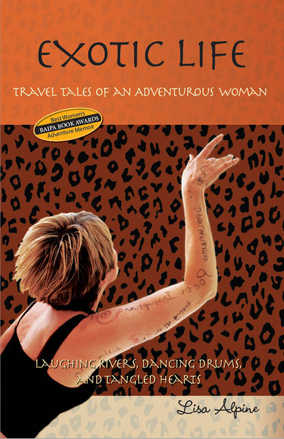 Exotic Life: Travel Tales of an Adventurous Woman, Lisa Alpine