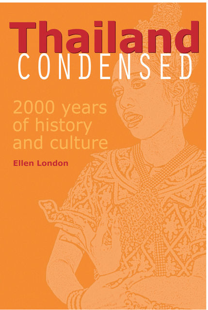Thailand Condensed. 2,000 Years of History & Culture, Ellen London