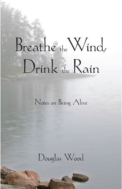 Breathe the Wind, Drink the Rain, Douglas Wood