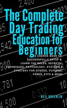 The Complete Day Trading Education for Beginners, Neil Hoechlin