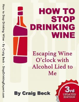 How to Stop Drinking Wine: Escaping Wine O'clock With Alcohol Lied to Me, Craig Beck