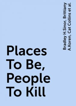 Places To Be, People To Kill, Tanya Huff, Bradley H.Sinor, Brittiany A.Koren, Cat Collins, Ed Gorman, Jean Rabe, John Helfers, John Marco, Kristine Kathryn Rusch, Martin H.Greenberg, S.Andrew Swann, Sarah A.Hoyt, Tim Waggoner, Jim Hines