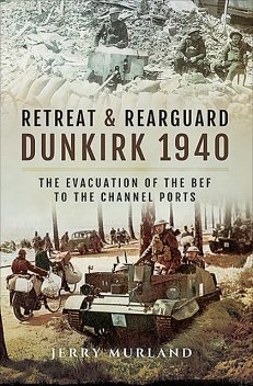 Retreat and Rearguard – Dunkirk 1940, Jerry Murland