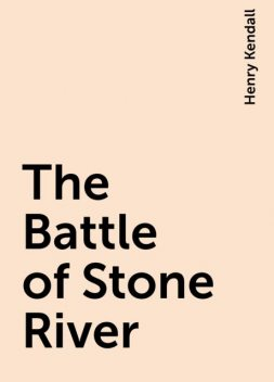 The Battle of Stone River, Henry Kendall