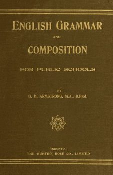 English Grammar and Composition for Public Schools, G.H. Armstrong