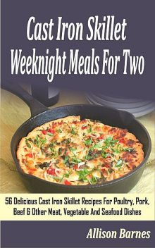 Cast Iron Skillet Weeknight Meals For Two, Allison Barnes