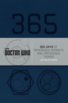 Doctor Who: 365 Days of Memorable Moments and Impossible Things, Justin Richards