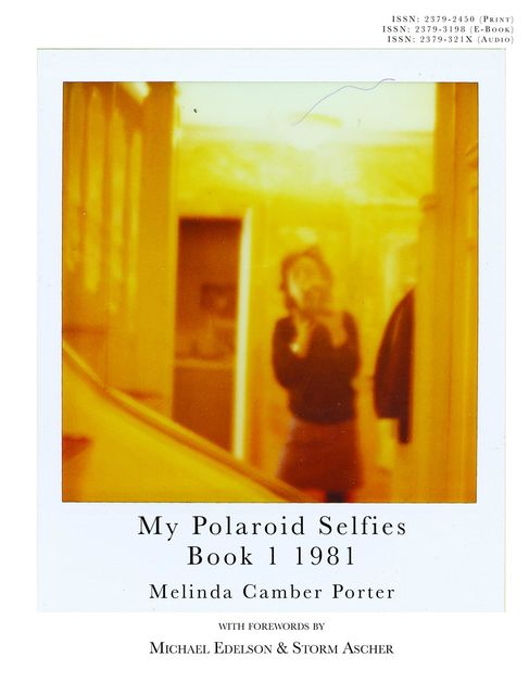 My Polaroid Selfies 1981 Book I: Volume 2, Melinda Camber Porter