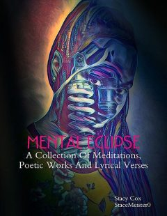 Mental Eclipse: A Collection of Meditations, Poetic Works, and Lyrical Verses, Stacy Cox