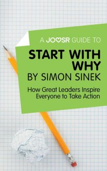 A Joosr Guide to Start with Why by Simon Sinek, Joosr