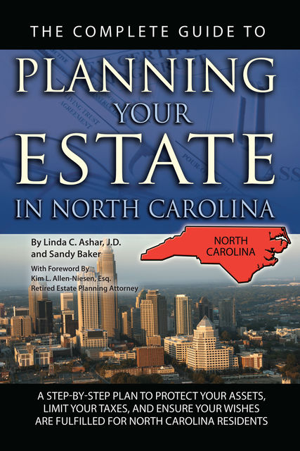 The Complete Guide to Planning Your Estate in North Carolina, Linda Ashar