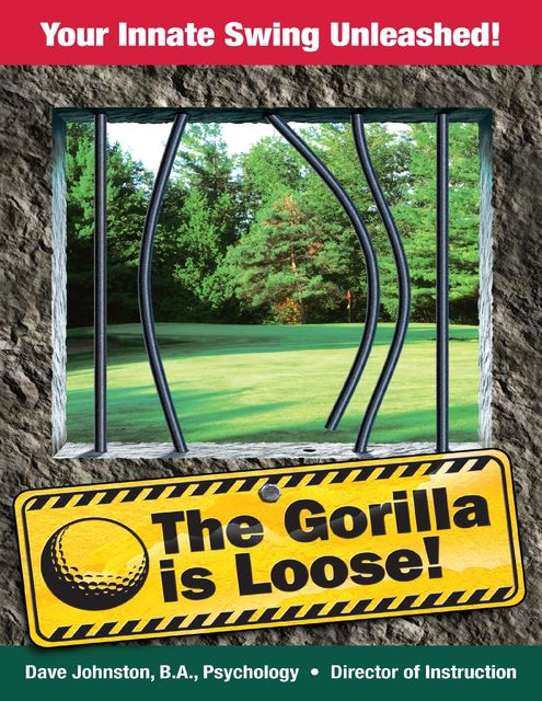 The Gorilla Is Loose: Your Innate Swing Unleashed!, David Johnston