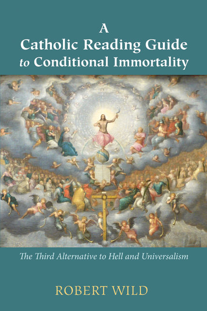 A Catholic Reading Guide to Conditional Immortality, Robert Wild