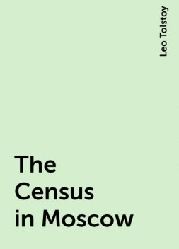 The Census in Moscow, Leo Tolstoy