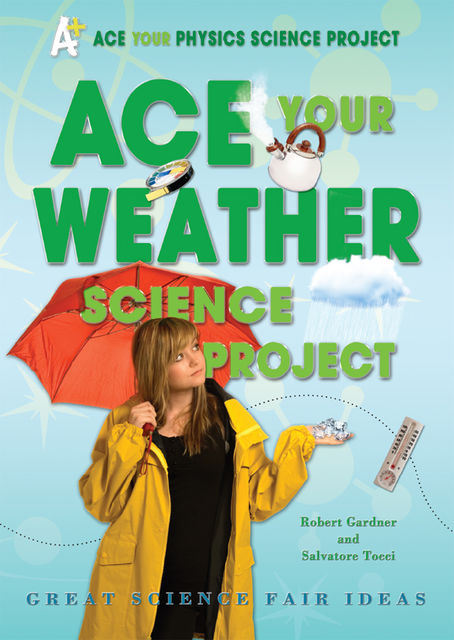 Ace Your Weather Science Project, Robert Gardner, Salvatore Tocci
