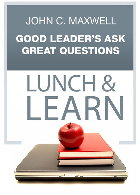 Good Leader's Ask Great Questions Lunch & Learn, Maxwell John