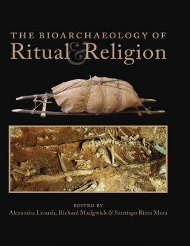 The Bioarchaeology of Ritual and Religion, Alexandra Livarda, Richard Madgwick, Santiago Riera Mora