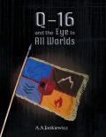 Q-16 and the Eye to All Worlds, A.A.Jankiewicz