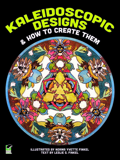 Kaleidoscopic Designs and How to Create Them, Leslie G.Finkel, Norma Y.