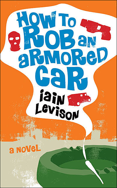 How to rob an armored car, Iain Levison