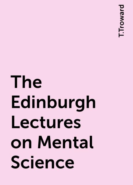 The Edinburgh Lectures on Mental Science, T.Troward