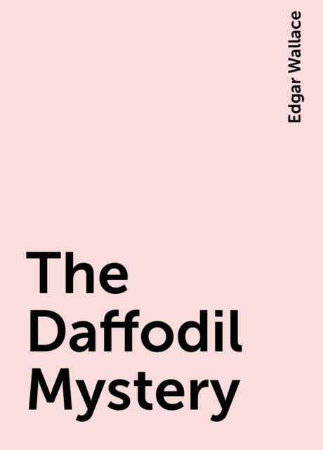 The Daffodil Mystery, Edgar Wallace